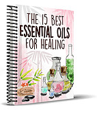 The 15 Essential Oils For Healing Book